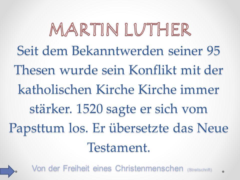 Seit dem Bekanntwerden seiner 95 Thesen wurde sein Konflikt mit der katholischen Kirche Kirche immer stärker. 1520 sagte er sich vom Papsttum los. Er