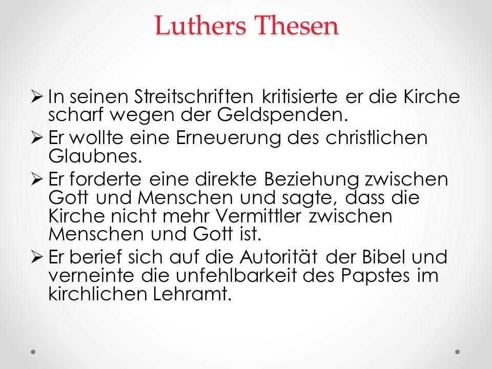 Luthers Thesen In seinen Streitschriften kritisierte er die Kirche scharf wegen der Geldspenden. In seinen Streitschriften kritisierte er die Kirche s