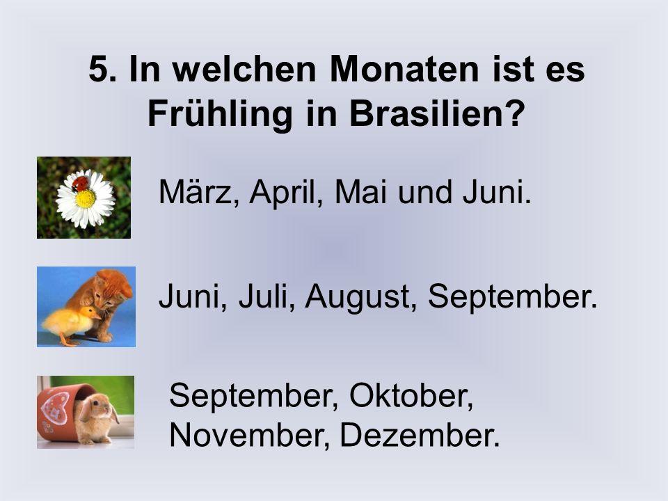 5.In welchen Monaten ist es Frühling in Brasilien.