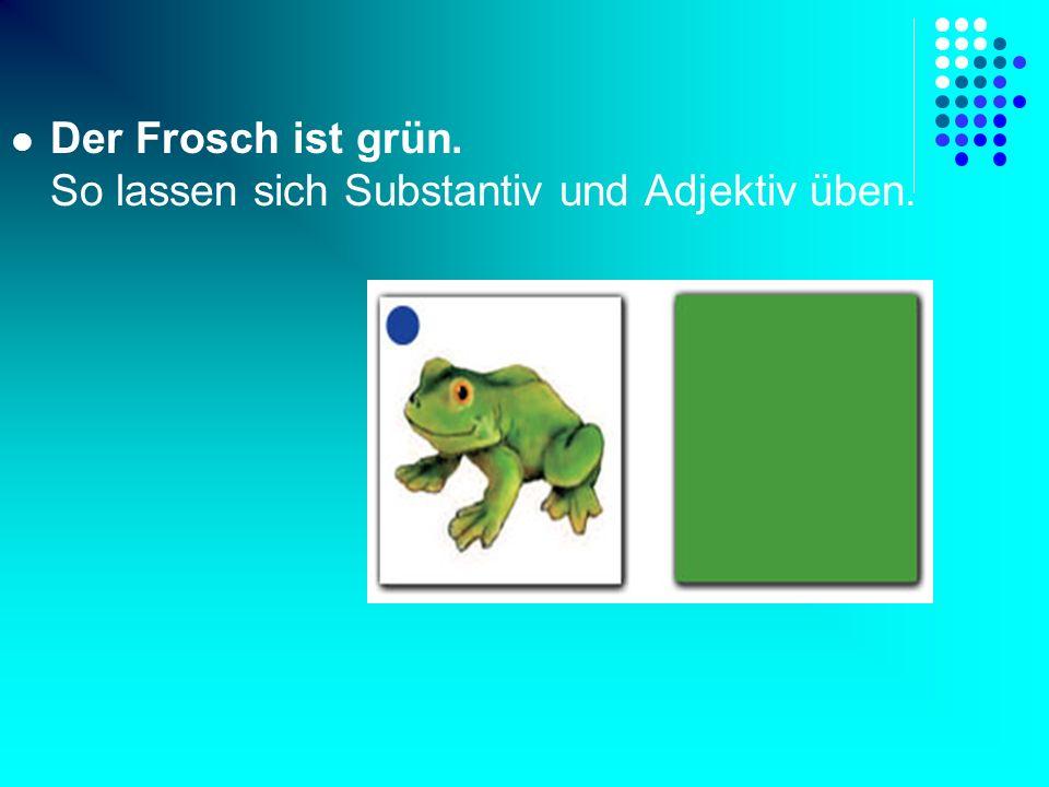 Der Frosch ist grün. So lassen sich Substantiv und Adjektiv üben.