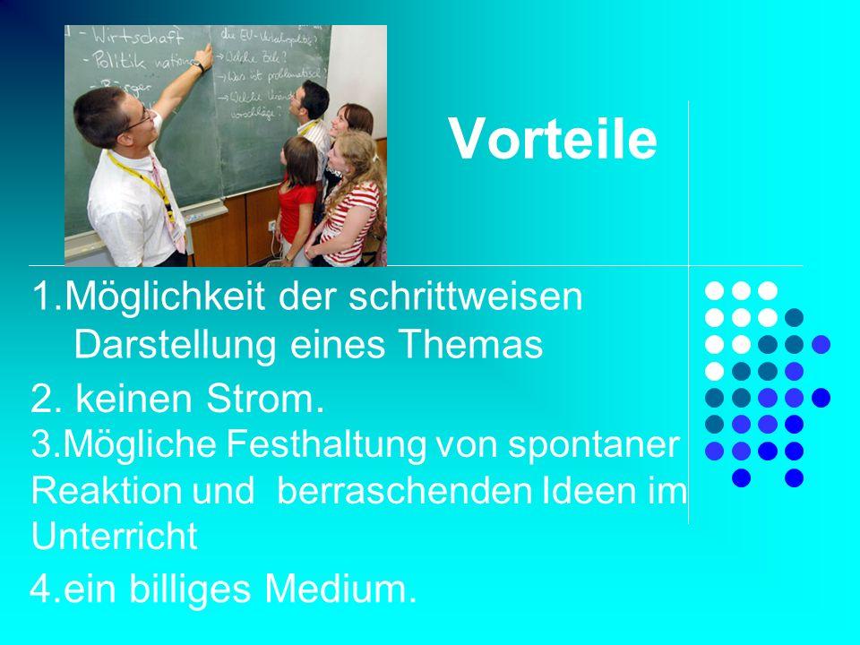 Vorteile 2. keinen Strom. 3.Mögliche Festhaltung von spontaner Reaktion und berraschenden Ideen im Unterricht 4.ein billiges Medium. 1.Möglichkeit der
