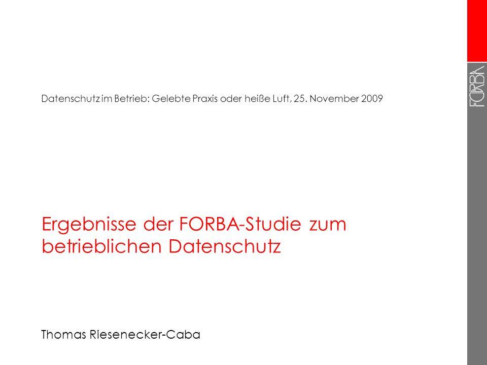 Ergebnisse der FORBA-Studie zum betrieblichen Datenschutz Thomas Riesenecker-Caba Datenschutz im Betrieb: Gelebte Praxis oder heiße Luft, 25.