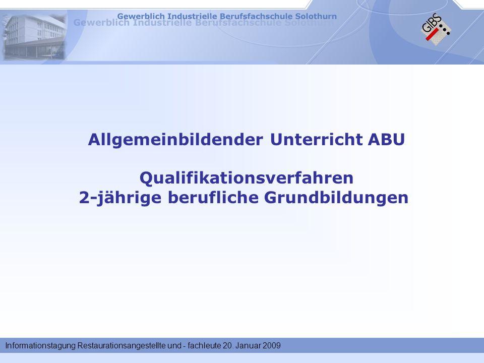 Informationstagung Restaurationsangestellte und - fachleute 20. Januar 2009 Allgemeinbildender Unterricht ABU Qualifikationsverfahren 2-jährige berufl