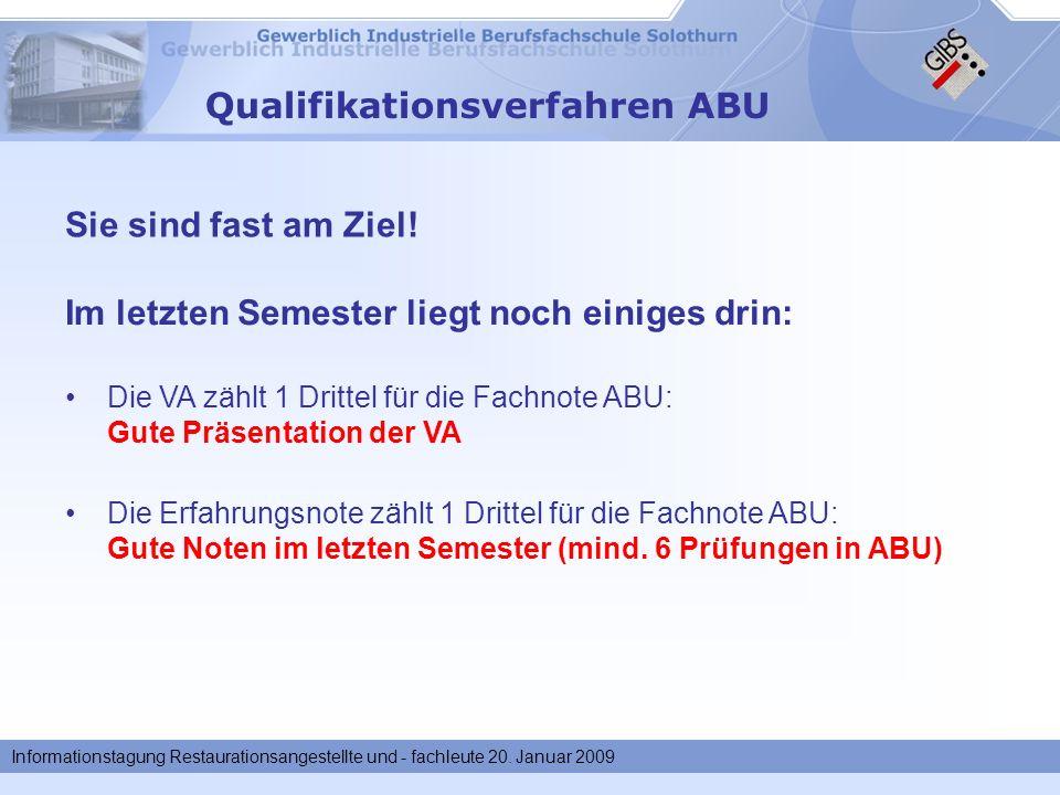 Informationstagung Restaurationsangestellte und - fachleute 20. Januar 2009 Qualifikationsverfahren ABU Die Erfahrungsnote zählt 1 Drittel für die Fac