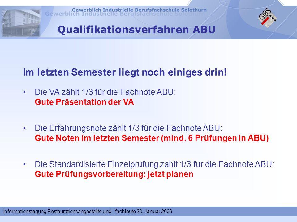 Informationstagung Restaurationsangestellte und - fachleute 20. Januar 2009 Qualifikationsverfahren ABU Die Erfahrungsnote zählt 1/3 für die Fachnote
