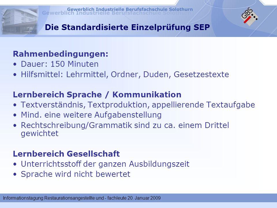 Informationstagung Restaurationsangestellte und - fachleute 20. Januar 2009 Die Standardisierte Einzelprüfung SEP Rahmenbedingungen: Dauer: 150 Minute