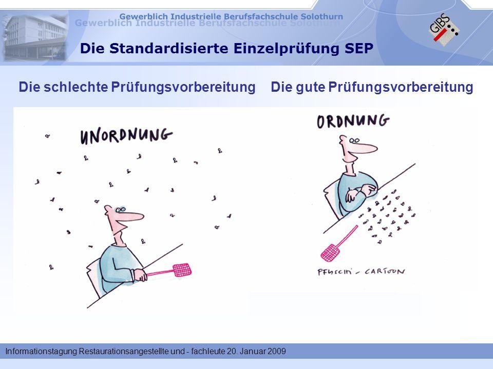 Informationstagung Restaurationsangestellte und - fachleute 20. Januar 2009 Die Standardisierte Einzelprüfung SEP Die gute PrüfungsvorbereitungDie sch