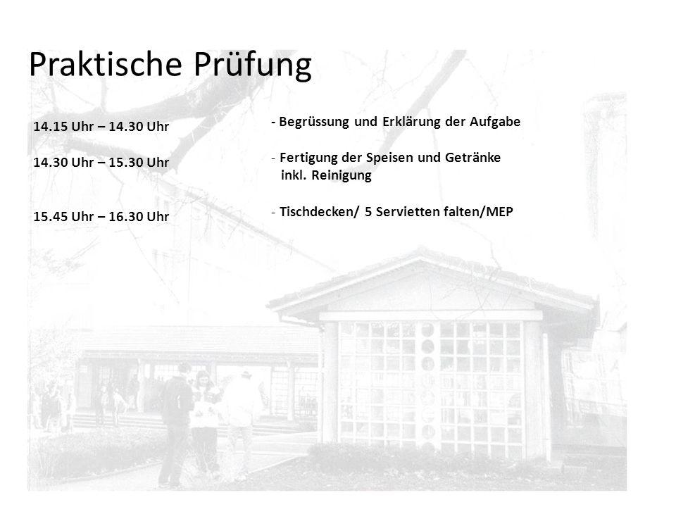 14.15 Uhr – 14.30 Uhr 14.30 Uhr – 15.30 Uhr 15.45 Uhr – 16.30 Uhr Praktische Prüfung - Begrüssung und Erklärung der Aufgabe - Fertigung der Speisen un