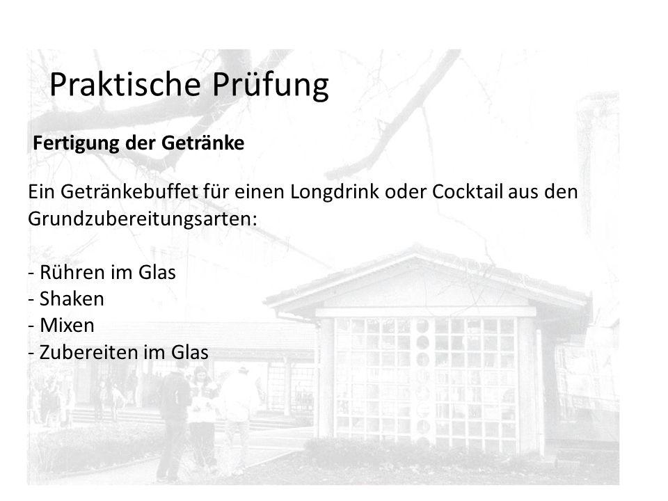 Praktische Prüfung Fertigung der Getränke Ein Getränkebuffet für einen Longdrink oder Cocktail aus den Grundzubereitungsarten: - Rühren im Glas - Shak