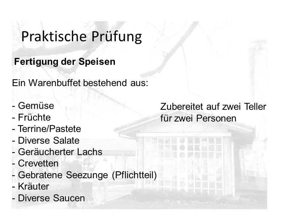 Praktische Prüfung Fertigung der Speisen Ein Warenbuffet bestehend aus: - Gemüse - Früchte - Terrine/Pastete - Diverse Salate - Geräucherter Lachs - C