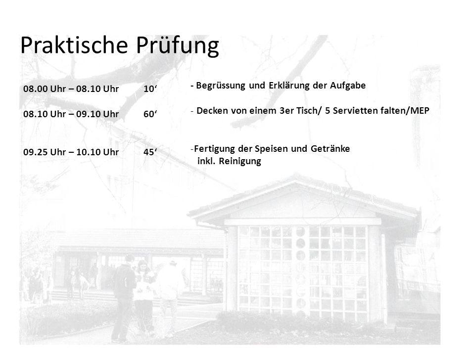 08.00 Uhr – 08.10 Uhr 10 08.10 Uhr – 09.10 Uhr 60 09.25 Uhr – 10.10 Uhr 45 Praktische Prüfung - Begrüssung und Erklärung der Aufgabe - Decken von eine