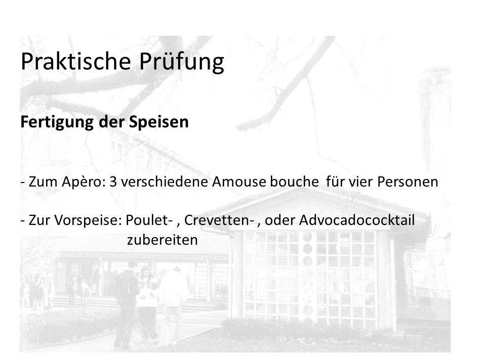 Praktische Prüfung Fertigung der Speisen - Zum Apèro: 3 verschiedene Amouse bouche für vier Personen - Zur Vorspeise: Poulet-, Crevetten-, oder Advoca