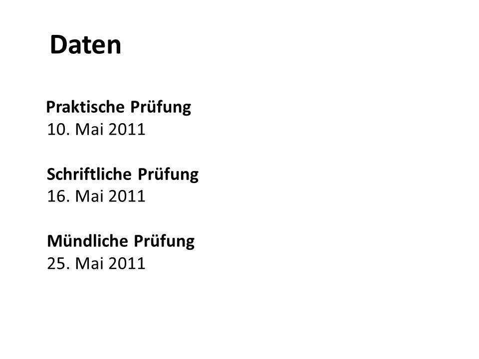 Daten Praktische Prüfung 10. Mai 2011 Schriftliche Prüfung 16. Mai 2011 Mündliche Prüfung 25. Mai 2011
