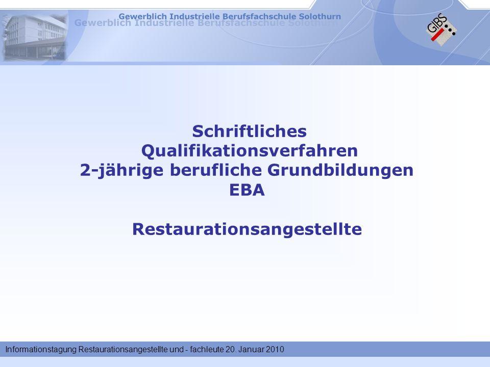 Informationstagung Restaurationsangestellte und - fachleute 20. Januar 2010 Schriftliches Qualifikationsverfahren 2-jährige berufliche Grundbildungen