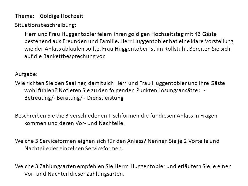 Thema:Goldige Hochzeit Situationsbeschreibung: Herr und Frau Huggentobler feiern ihren goldigen Hochzeitstag mit 43 Gäste bestehend aus Freunden und F