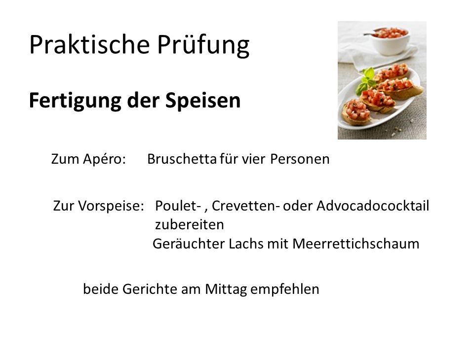Praktische Prüfung Fertigung der Speisen Zum Apéro: Bruschetta für vier Personen Zur Vorspeise: Poulet-, Crevetten- oder Advocadococktail zubereiten G