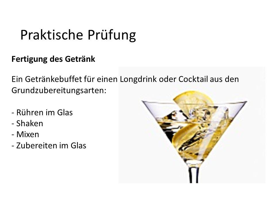 Praktische Prüfung Fertigung des Getränk Ein Getränkebuffet für einen Longdrink oder Cocktail aus den Grundzubereitungsarten: - Rühren im Glas - Shake