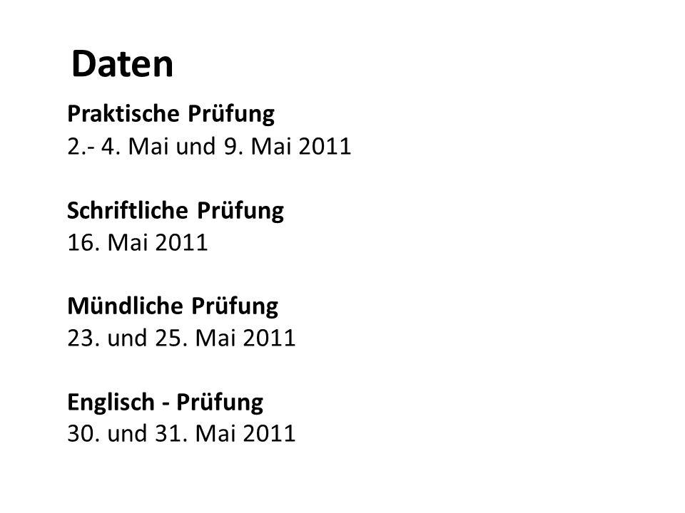 Daten Praktische Prüfung 2.- 4. Mai und 9. Mai 2011 Schriftliche Prüfung 16. Mai 2011 Mündliche Prüfung 23. und 25. Mai 2011 Englisch - Prüfung 30. un