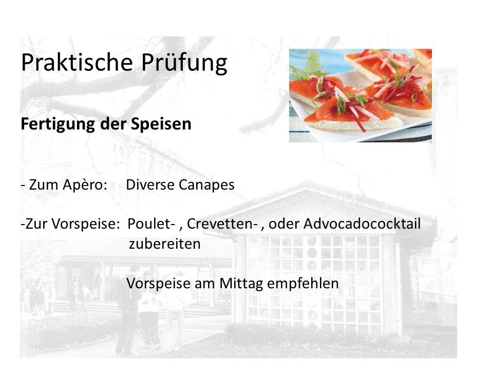 Praktische Prüfung Fertigung der Speisen - Zum Apèro: Diverse Canapes -Zur Vorspeise: Poulet-, Crevetten-, oder Advocadococktail zubereiten Vorspeise