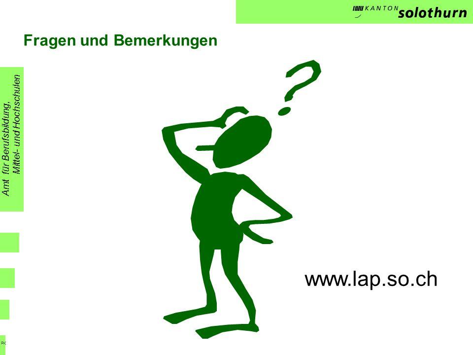 Fragen und Bemerkungen Amt für Berufsbildung, Mittel- und Hochschulen PK www.lap.so.ch