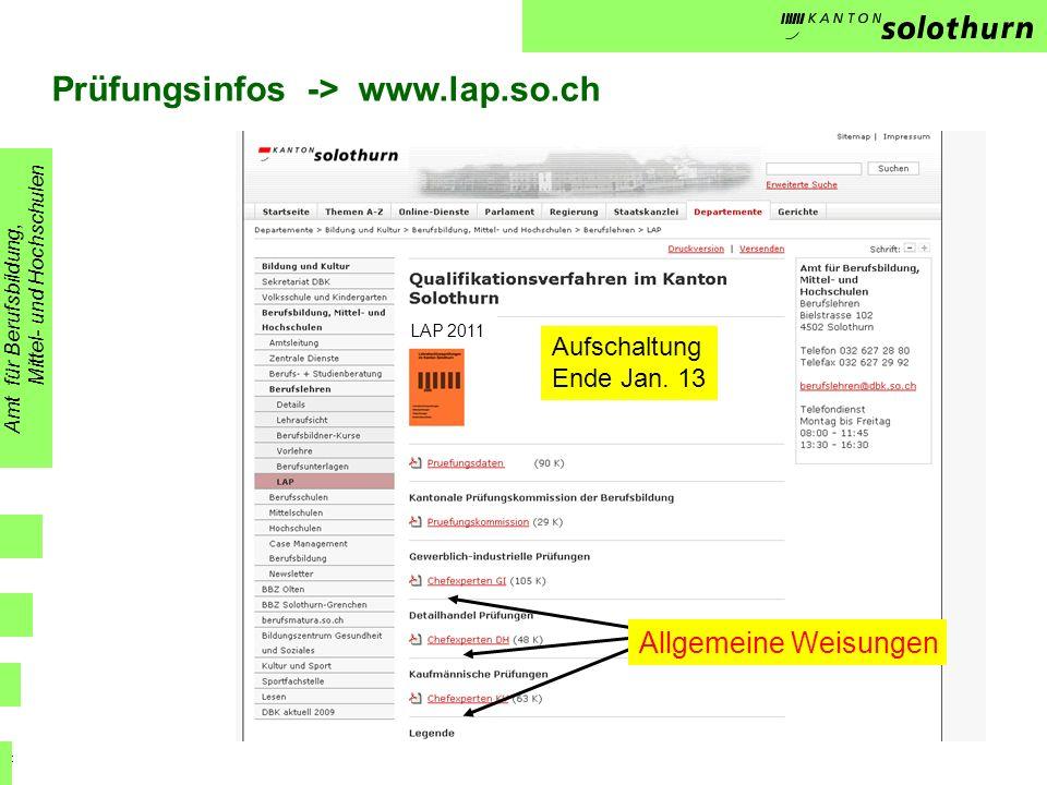 LAP 2011 PK Prüfungsinfos -> www.lap.so.ch Amt für Berufsbildung, Mittel- und Hochschulen Allgemeine Weisungen Aufschaltung Ende Jan.