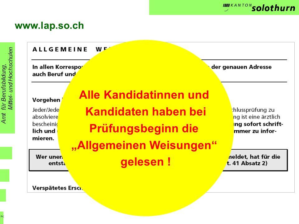www.lap.so.ch Amt für Berufsbildung, Mittel- und Hochschulen PK Alle Kandidatinnen und Kandidaten haben bei Prüfungsbeginn die Allgemeinen Weisungen gelesen !