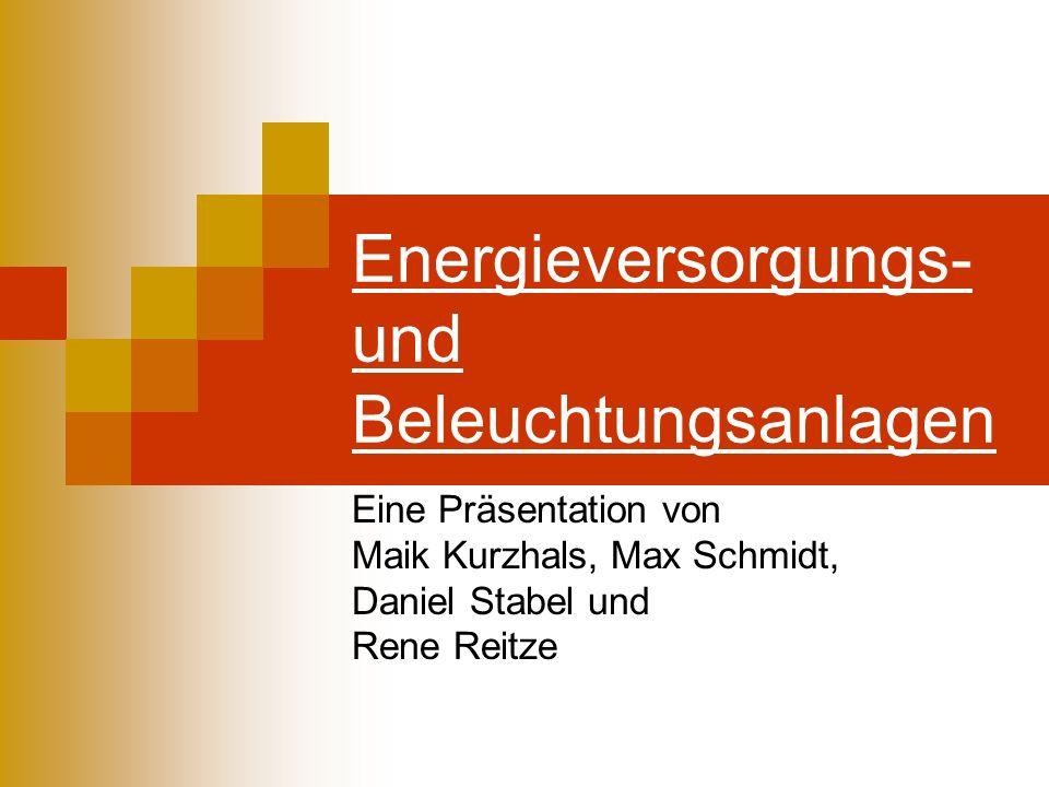 Energieversorgungs- und Beleuchtungsanlagen Eine Präsentation von Maik Kurzhals, Max Schmidt, Daniel Stabel und Rene Reitze