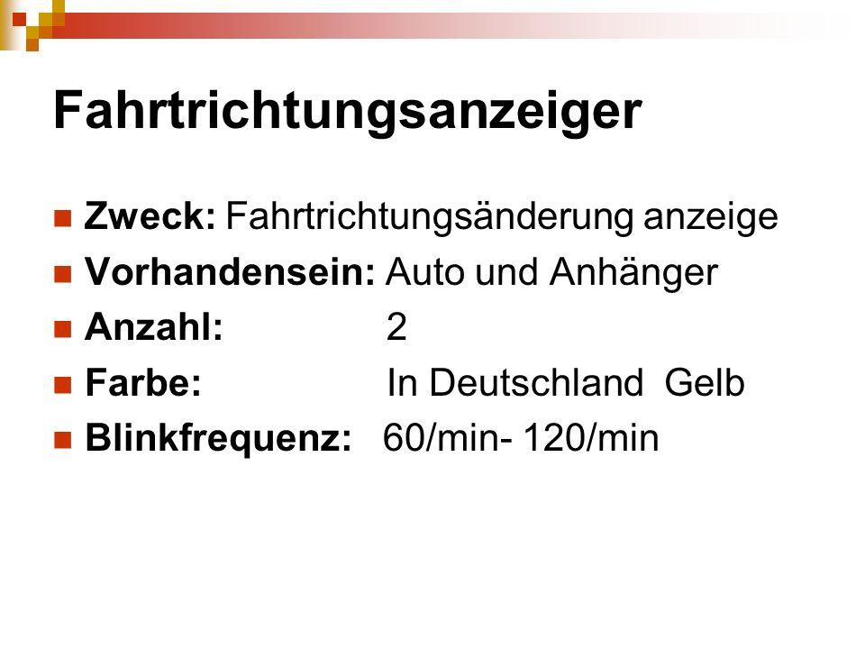 Fahrtrichtungsanzeiger Zweck: Fahrtrichtungsänderung anzeige Vorhandensein: Auto und Anhänger Anzahl: 2 Farbe: In Deutschland Gelb Blinkfrequenz: 60/m
