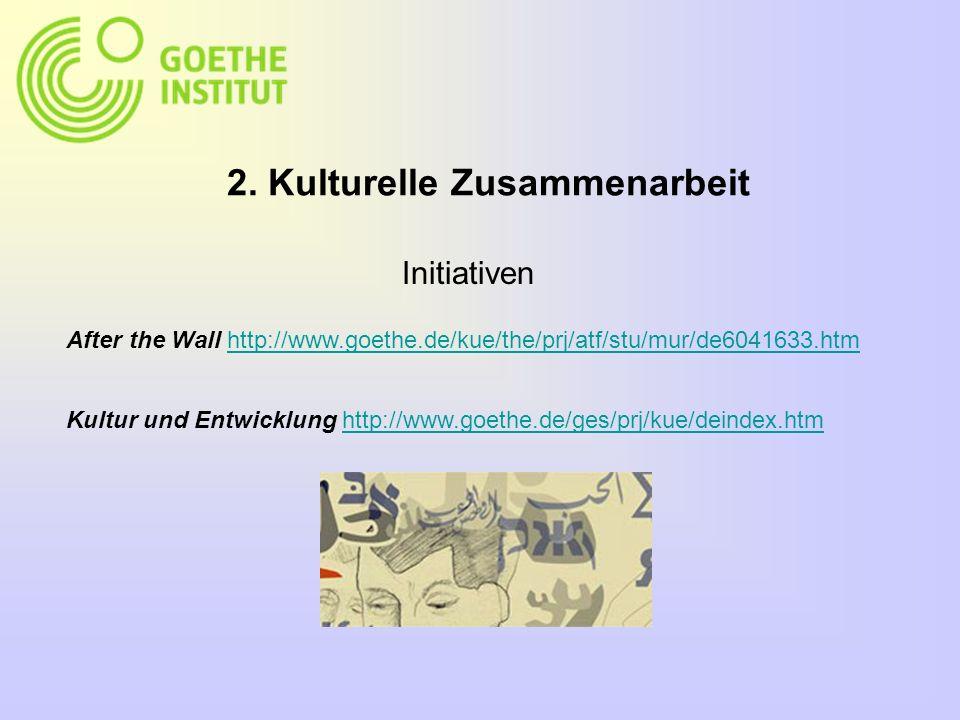2. Kulturelle Zusammenarbeit After the Wall http://www.goethe.de/kue/the/prj/atf/stu/mur/de6041633.htmhttp://www.goethe.de/kue/the/prj/atf/stu/mur/de6