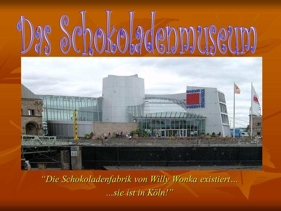 Die Schokoladenfabrik von Willy Wonka existiert…Die Schokoladenfabrik von Willy Wonka existiert… …sie ist in Köln!