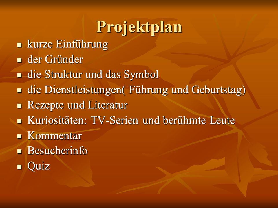Projektplan kurze Einführung kurze Einführung der Gründer der Gründer die Struktur und das Symbol die Struktur und das Symbol die Dienstleistungen( Fü