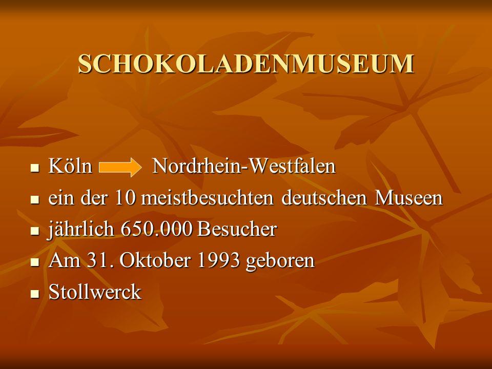 SCHOKOLADENMUSEUM Köln Nordrhein-Westfalen Köln Nordrhein-Westfalen ein der 10 meistbesuchten deutschen Museen ein der 10 meistbesuchten deutschen Mus