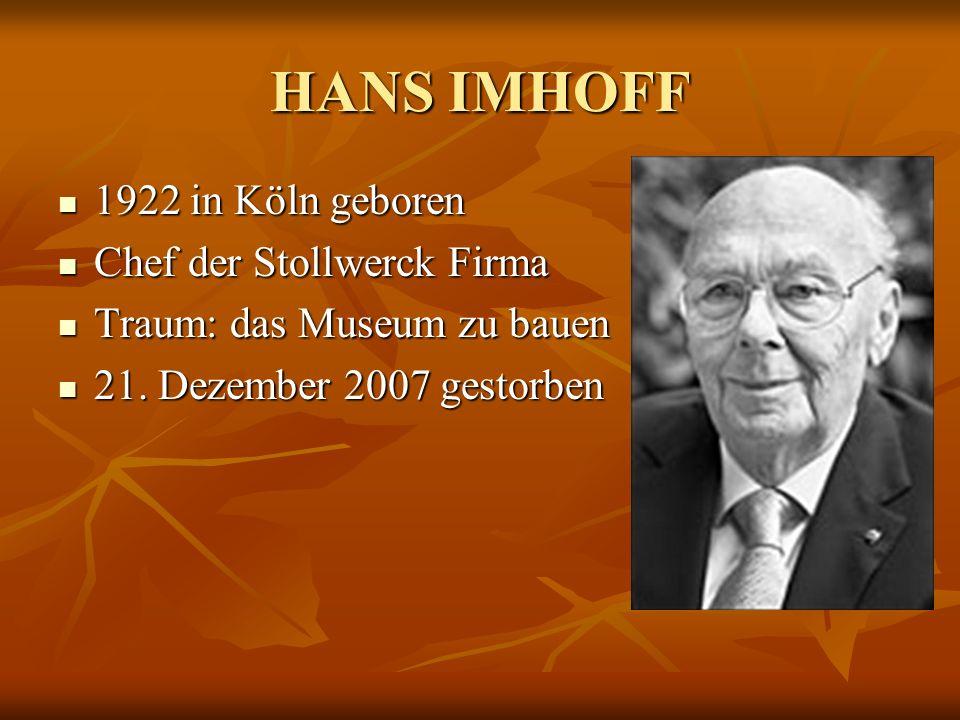 HANS IMHOFF 1922 in Köln geboren 1922 in Köln geboren Chef der Stollwerck Firma Chef der Stollwerck Firma Traum: das Museum zu bauen Traum: das Museum
