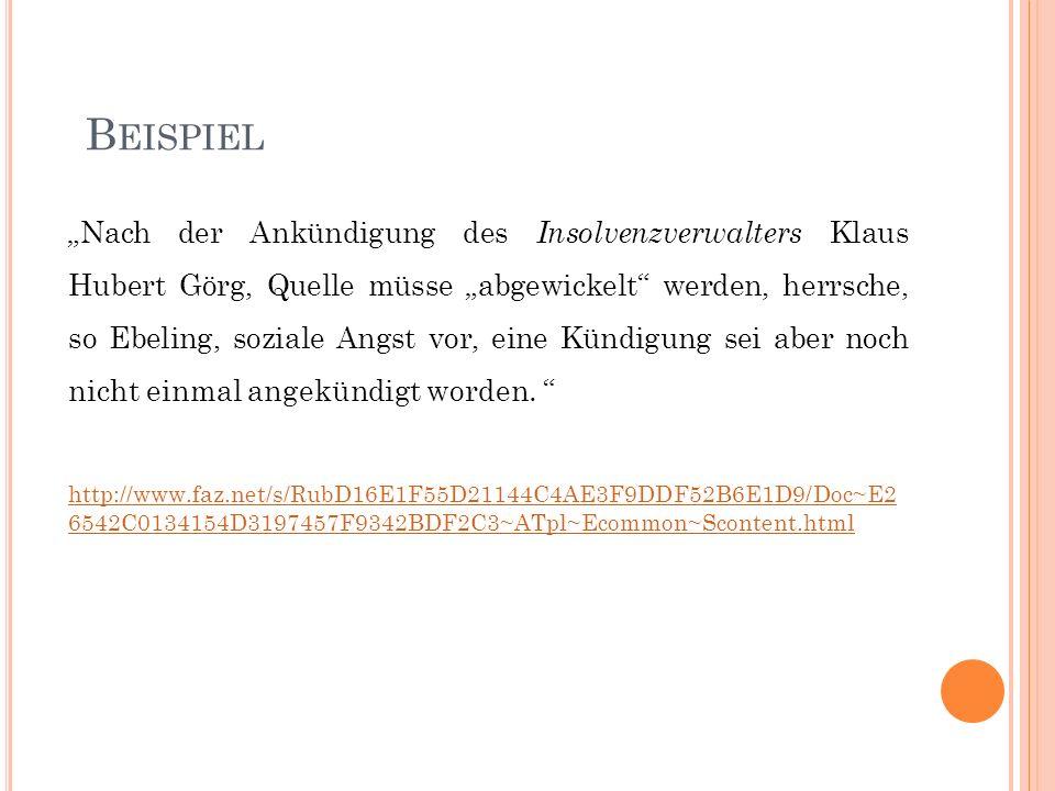 B EISPIEL Nach der Ankündigung des Insolvenzverwalters Klaus Hubert Görg, Quelle müsse abgewickelt werden, herrsche, so Ebeling, soziale Angst vor, ei