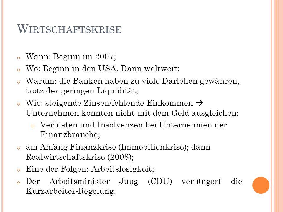 W IRTSCHAFTSKRISE o Wann: Beginn im 2007; o Wo: Beginn in den USA. Dann weltweit; o Warum: die Banken haben zu viele Darlehen gewähren, trotz der geri