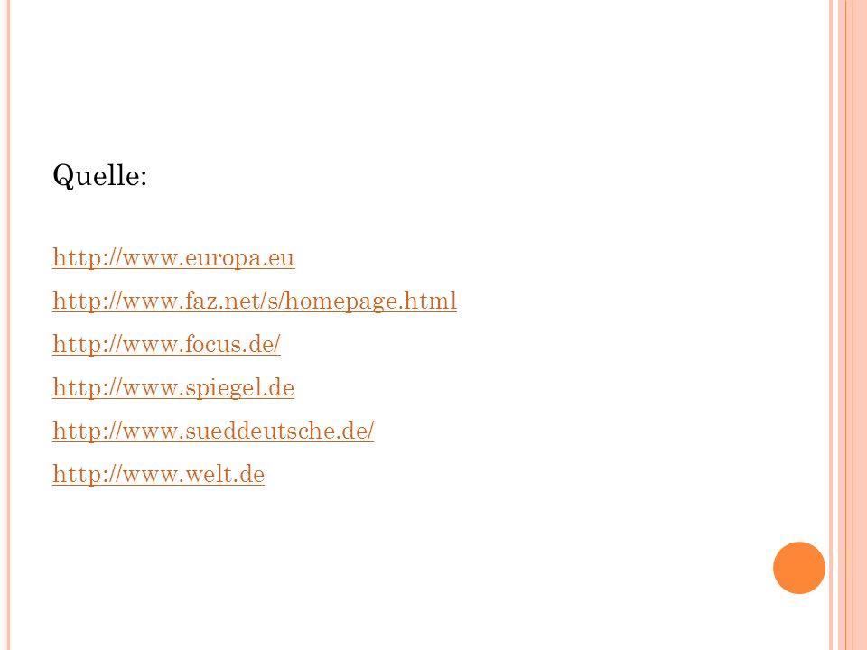 Quelle: http://www.europa.eu http://www.faz.net/s/homepage.html http://www.focus.de/ http://www.spiegel.de http://www.sueddeutsche.de/ http://www.welt