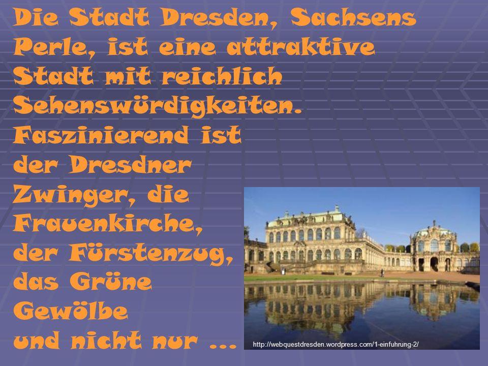 Mit dieser Präsentation erfahren Sie mehr über die Stadt Dresden.Ihr sollt herausfinden, wo Dresden liegt, welches Kulturangebot es gibt, welche Sehenswürdigkeiten man unbedingt anschauen sollte und wo man sich erholen kann.