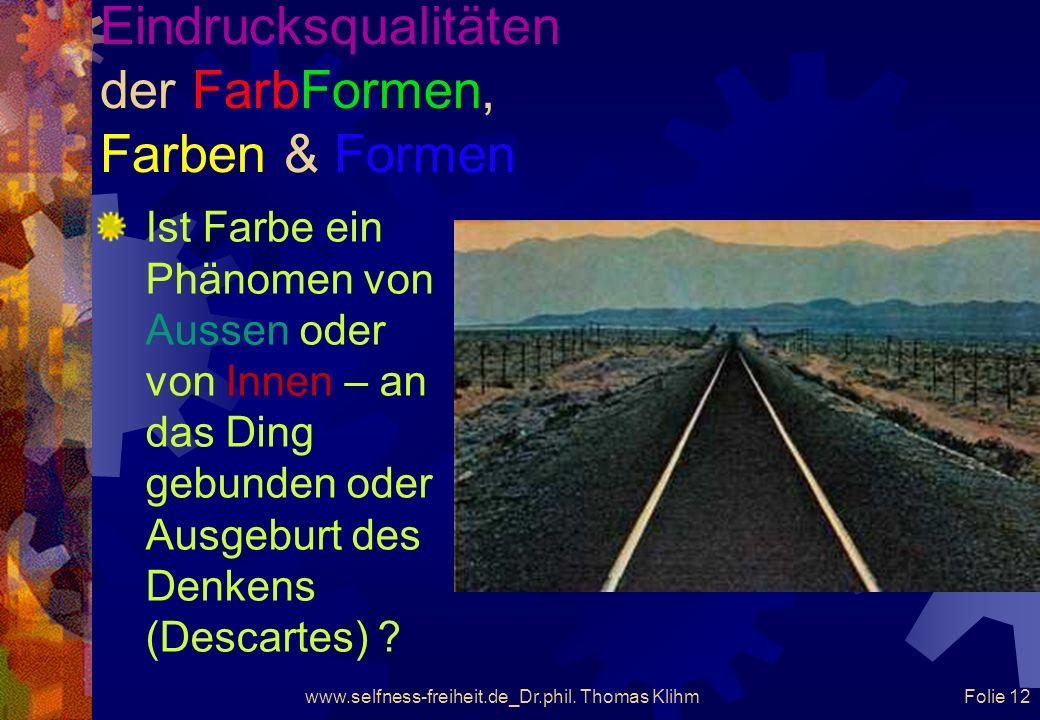 www.selfness-freiheit.de_Dr.phil. Thomas Klihm Folie 11 Eindrucksqualitäten der FarbFormen, Farben & Formen Wenn es eine Innenwelt und eine Aussenwelt