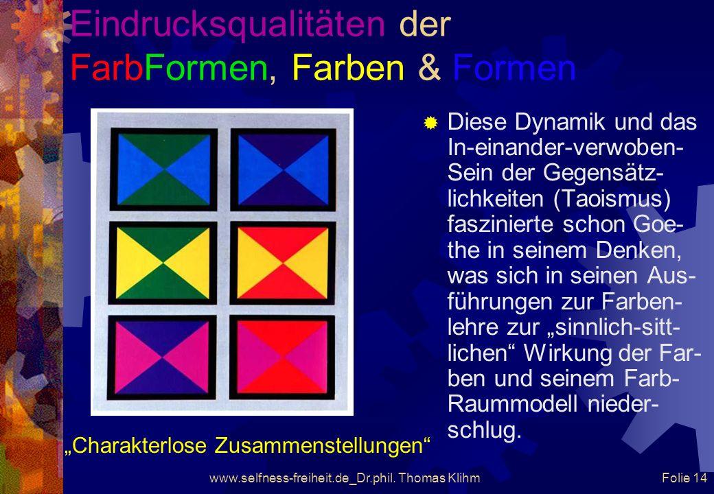 Eindrucksqualitäten der FarbFormen, Farben & Formen Die Polarität und Rück- bezüglichkeit in den Re- lativitäten mit ihrer Be- zogenheit und Bedingt-