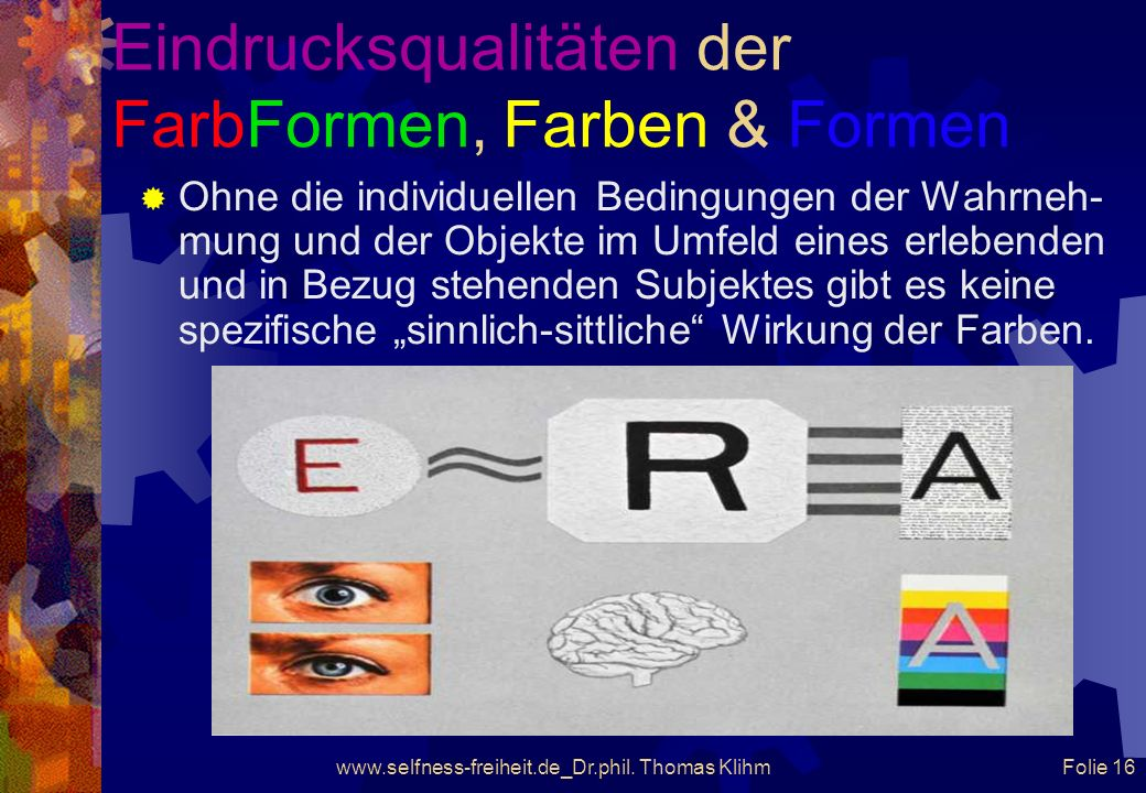 www.selfness-freiheit.de_Dr.phil. Thomas Klihm Folie 15 Eindrucksqualitäten der FarbFormen, Farben & Formen Im Gegensatz zu Newton ist bei Goethe die