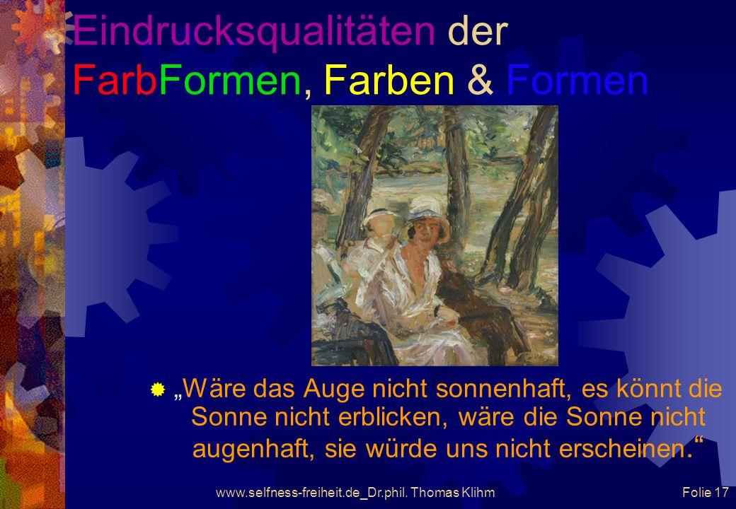 www.selfness-freiheit.de_Dr.phil. Thomas Klihm Folie 16 Eindrucksqualitäten der FarbFormen, Farben & Formen Ohne die individuellen Bedingungen der Wah