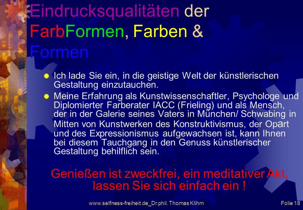 www.selfness-freiheit.de_Dr.phil. Thomas Klihm Folie 17 Eindrucksqualitäten der FarbFormen, Farben & Formen Wäre das Auge nicht sonnenhaft, es könnt d