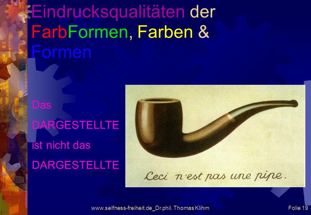 www.selfness-freiheit.de_Dr.phil. Thomas Klihm Folie 18 Eindrucksqualitäten der FarbFormen, Farben & Formen Ich lade Sie ein, in die geistige Welt der