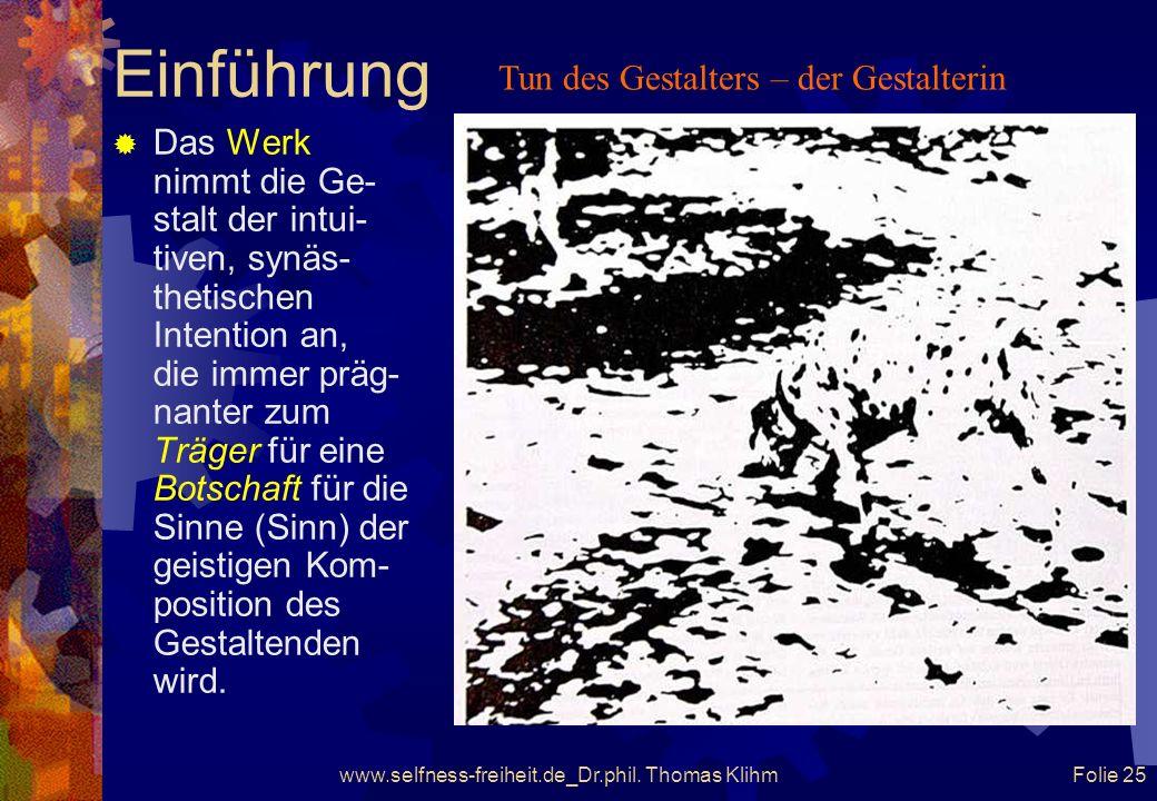www.selfness-freiheit.de_Dr.phil. Thomas Klihm Folie 24 Einführung Die Ausdrucksgestik formuliert die Gestaltungsintention in/auf einem Gestaltungsmed