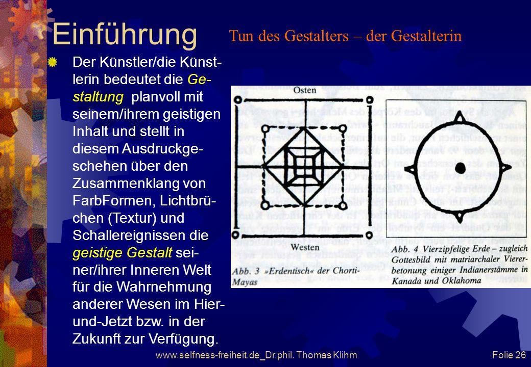 www.selfness-freiheit.de_Dr.phil. Thomas Klihm Folie 25 Einführung Das Werk nimmt die Ge- stalt der intui- tiven, synäs- thetischen Intention an, die