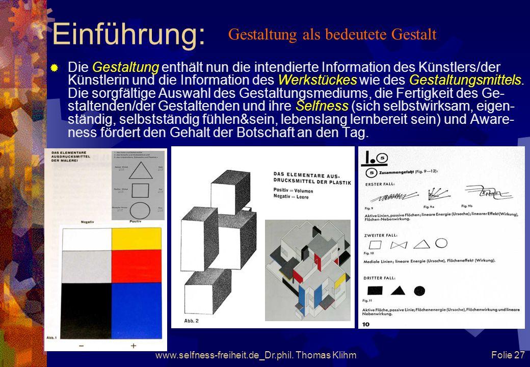 www.selfness-freiheit.de_Dr.phil. Thomas Klihm Folie 26 Einführung Tun des Gestalters – der Gestalterin Der Künstler/die Künst- lerin bedeutet die Ge-