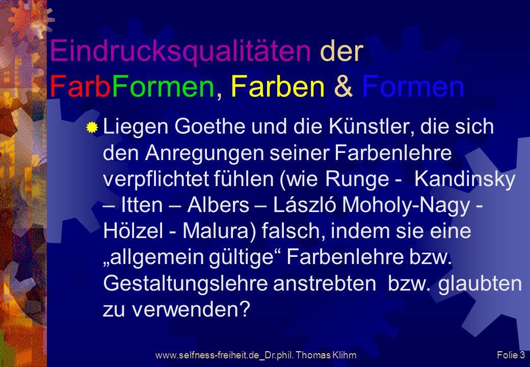 www.selfness-freiheit.de_Dr.phil. Thomas Klihm Folie 2 Eindrucksqualitäten der FarbFormen, Farben & Formen
