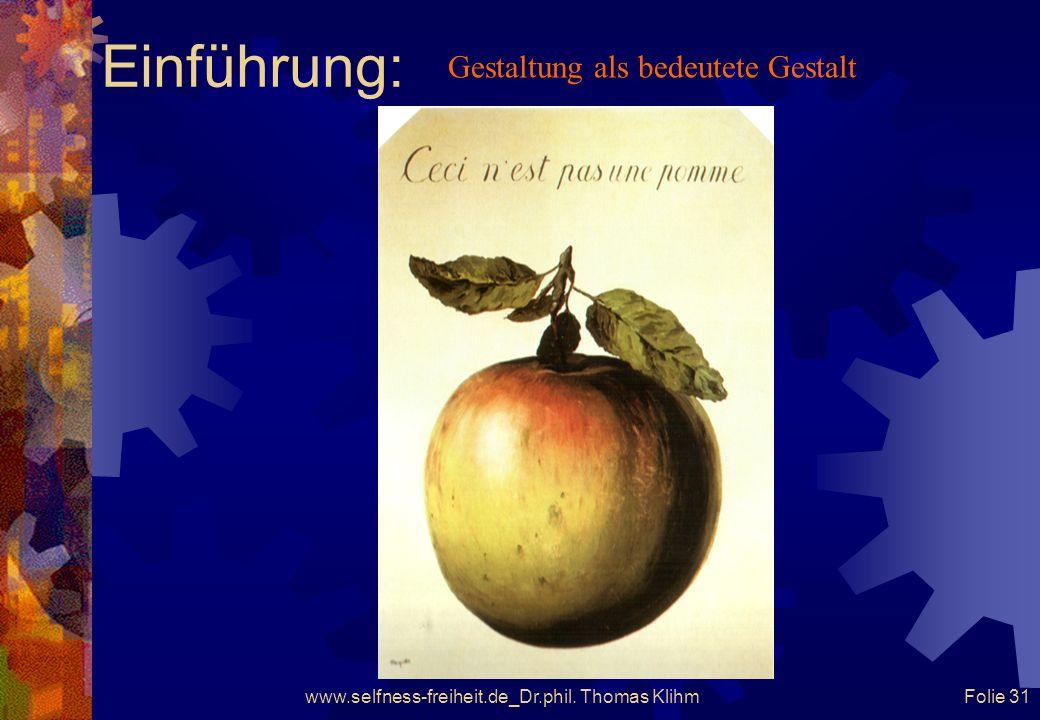www.selfness-freiheit.de_Dr.phil. Thomas Klihm Folie 30 Einführung: Gestaltung als bedeutete Gestalt