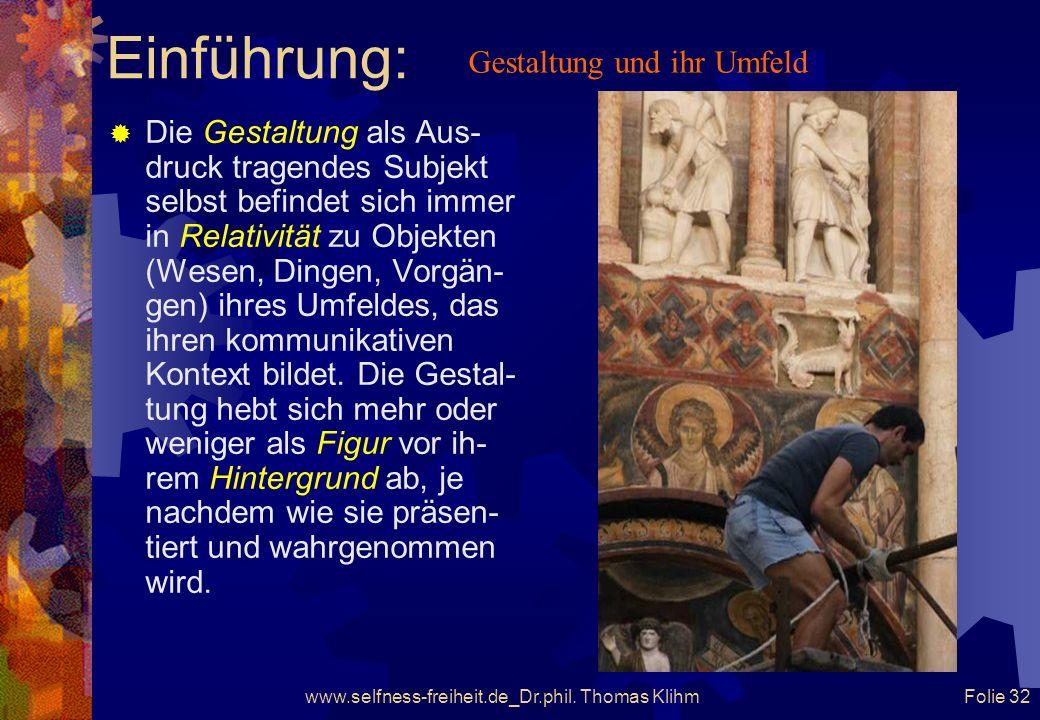 www.selfness-freiheit.de_Dr.phil. Thomas Klihm Folie 31 Einführung: Gestaltung als bedeutete Gestalt
