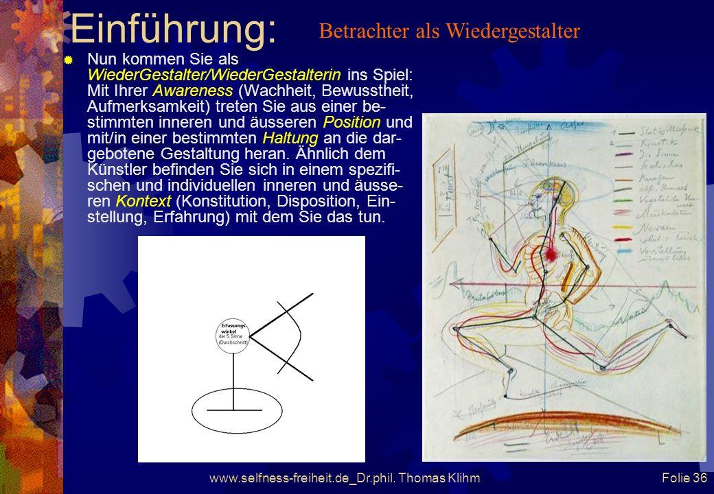 Einführung: www.selfness-freiheit.de_Dr.phil. Thomas Klihm Folie 35 Gestaltung und ihr Umfeld